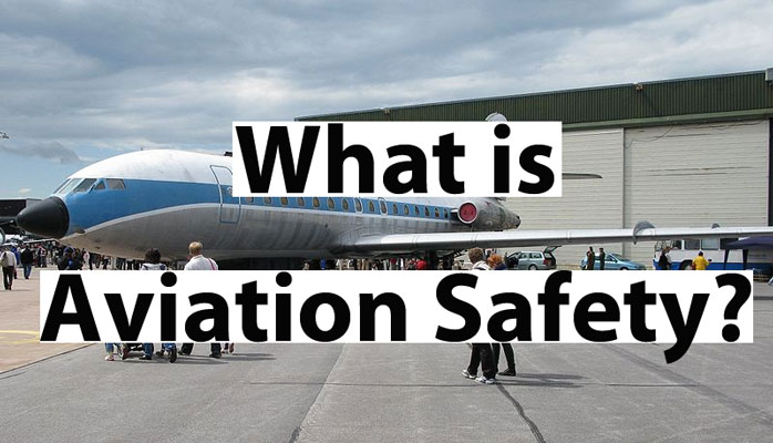 What is aviation safety and who is responsible to maintain safety?